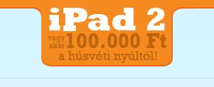iPad 2 vagy akár 100.000 Ft a húsvéti nyúltól!